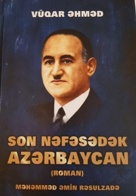 """Professor Vüqar Əhmədin """"Son nəfəsədək Azərbaycan"""" romanı təkrar nəşr olunub"""